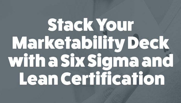 Marketability with Six Sigma and Lean Certification